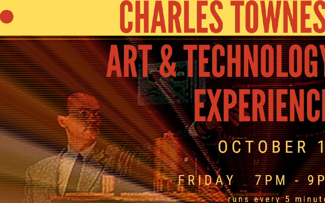 The Charles Townes Art and Technology Experience